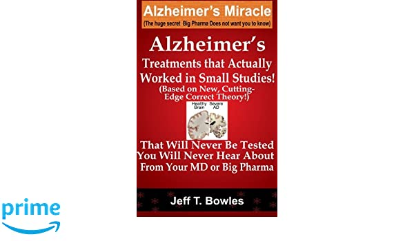 Alzheimers Treatments That Actually Worked In Small Studies! Based On New, Cutting-Edge, Correct Theory! That Will Never Be Tested & You Will Never Hear ...