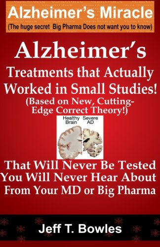 alzheimers-treatments-that-actually-worked-in-small-studies-based-on-new-cutting-edge-correct-theory