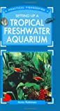 Setting Up a Tropical Freshwater Aquarium (Practical Fishkeeping)