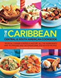 Caribbean Central & South American Cookbook: Tropical cuisines steeped in history: all the ingredients and techniques and 150 sensational step-by-step recipes
