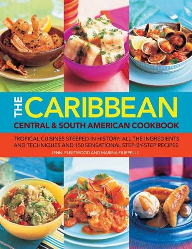 Read Online Caribbean Central & South American Cookbook: Tropical cuisines steeped in history: all the ingredients and techniques and 150 sensational step-by-step recipes PDF