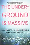 img - for The Underground Is Massive: How Electronic Dance Music Conquered America book / textbook / text book