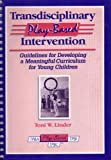 Transdisciplinary Play-Based Intervention : Guidelines for Developing a Meaningful Curriculum for Young Children, Linder, Toni W., 1557661308