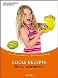 Coole Rezepte für zwischendurch: Tolle Schulbrote · Abwechslung & Genuss · 89 schnelle Rezepte