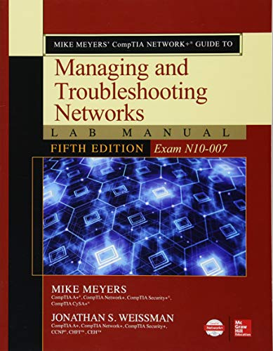Mike Meyers' CompTIA Network+ Guide to Managing and Troubleshooting Networks Lab Manual, Fifth Edi