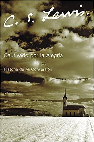 Cautivado por la Alegria: Historia De Mi Conversion: Amazon.es: Lewis, C. S.: Libros