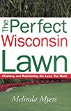 The Perfect Wisconsin Lawn: Attaining and Maintaining the Lawn You Want