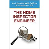 The Home Inspector Engineer: An Interview With Jeffrey M. Donaldson, P.E.