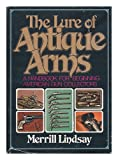 The Lure of Antique Arms, Merrill Lindsay, 0679202994