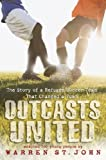 img - for Outcasts United: The Story of a Refugee Soccer Team That Changed a Town by St. John, Warren (2012) Hardcover book / textbook / text book