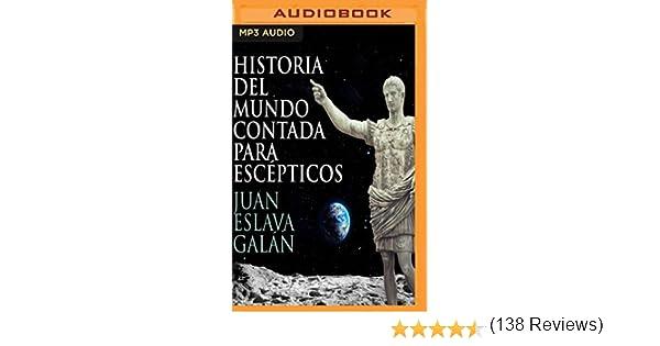 Historia del Mundo Contada Para Escépticos: Amazon.es: Galan, Juan ...