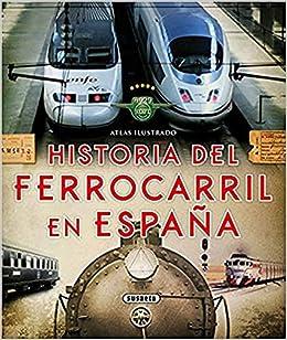 Atlas ilustrado. Historia del ferrocarril en España: Amazon.es: Piquer, Mar, Equipo de Susaeta: Libros