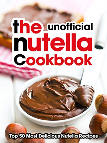 The Nutella Cookbook: Top 50 Most Delicious Nutella Recipes [An Unofficial Nutella Recipe Book] (Recipe Top 50s Book 118) (Nutella Brownie)