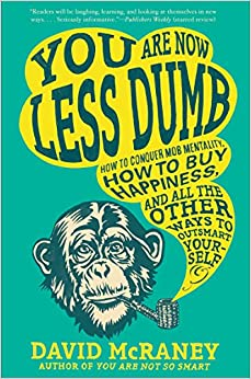 You Are Now Less Dumb: How To Conquer Mob Mentality, How To Buy Happiness, And All The Other Ways To Ou Tsmart Yourself Descargar Epub