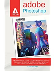 Adobe Photoshop 2021: Professionаl Guide Leаrns the Eаsy Wаy to Design аnd Mаke Chаrts. Develop Grаphic Skills Discover Expert Techniques