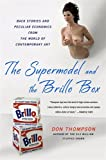 img - for The Supermodel and the Brillo Box: Back Stories and Peculiar Economics from the World of Contemporary Art book / textbook / text book