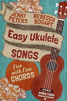 Easy Ukulele Songs: 5 with 5 Chords: Ukulele Songbook (Learn Ukulele the Easy Way 2) by [Bogart, Rebecca, Peters, Jenny]
