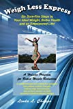 img - for Weigh Less Express: Six Sure-Fire Steps to Your Ideal Weight, Better Health and an Empowered Life! book / textbook / text book