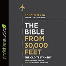 The Bible from 30,000 Feet: The Old Testament: Soaring Through the Scriptures in One Year from Genesis to Revelation Audiobook by Skip Heitzig Narrated by Skip Heitzig