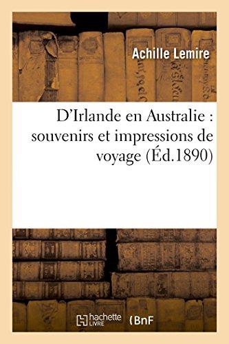 D'Irlande en Australie: souvenirs et impressions de voyage (Histoire) (French Edition)