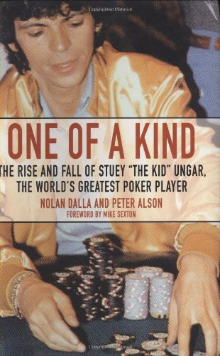 One of a Kind: The Rise and Fall of Stuey The Kid Ungar, The World's Greatest Poker Player