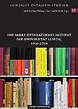 """100 Jahre Ostasiatisches Institut der Universität Leipzig, 1914-2014 (Leipziger Ostasien-Studien / (bis Band 11 """"Mitteldeutsche Studien zu Ostasien""""))"""