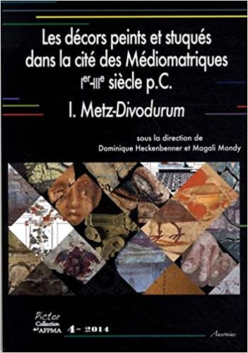 Livres Les décors peints et stuqués dans la cité des Médiomatriques (Ier-IIIe siècle pC) : Volume 1, Metz-Divodurum pdf, epub ebook