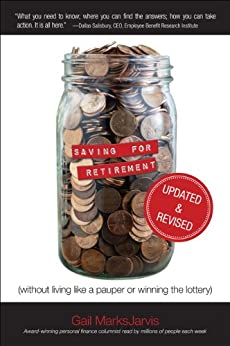Saving for Retirement (Without Living Like a Pauper or Winning the Lottery) Updated and Revised by [MarksJarvis, Gail]