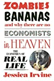 Zombies, Bananas and Why There Are No Economists in Heaven, Jessica Irvine, 1742379974