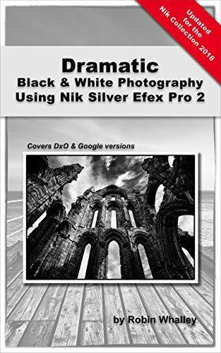 Dramatic Black & White Photography Using Nik Silver Efex Pro 2 ()