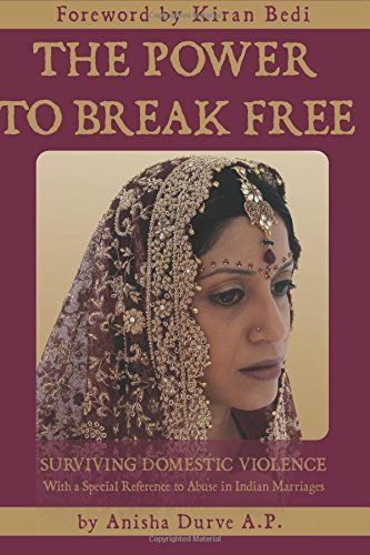 By Anisha Durve The Power to Break Free: Surviving Domestic Violence, with a Special Reference to Abuse in Indian Ma [Paperback] PDF