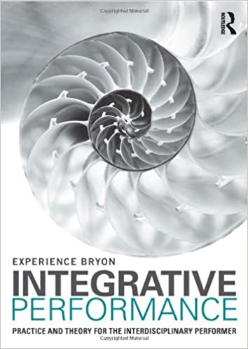 Integrative Performance: Practice and Theory for the Interdisciplinary Performer (Performance Studies) by Experience Bryon (2014-04-28)