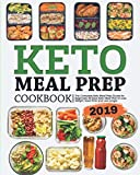 Keto Meal Prep Cookbook 2019: The Complete Keto Meals Prep Guide for Beginners 30 Days Keto Meal Plan to Lose Weight, Save Time, and Live Longer