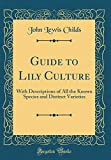 Amazon / Forgotten Books: Guide to Lily Culture With Descriptions of All the Known Species and Distinct Varieties Classic Reprint (John Lewis Childs)