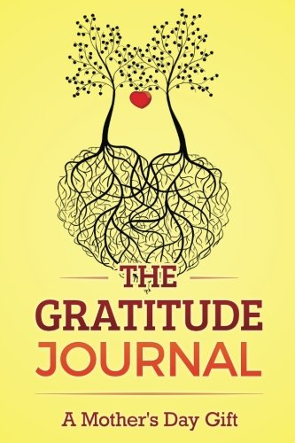 The Gratitude Journal: A Mother's Day Gift (Special Occasion Gift -