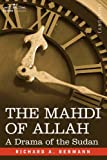 The MAHDI of ALLAH: a Drama of the Sudan, Richard Bermann, 1596059362