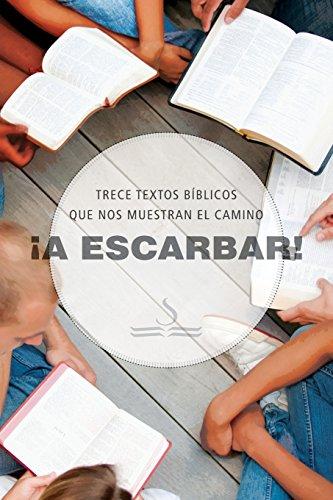 ¡A ESCARBAR! Trece textos biblicos que nos muestran el camino (Spanish Edition) (Tapa Blanda)