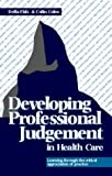 img - for Developing Professional Judgement in Health Care: Learning through the critical appreciation of practice, 2e book / textbook / text book