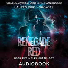 Renegade Red: The Light Trilogy, Book 2 Audiobook by Lauren Bird Horowitz Narrated by Lauren Bird Horowitz