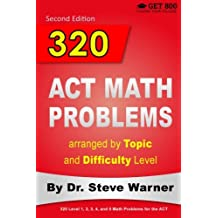 320 ACT Math Problems arranged by Topic and Difficulty Level, 2nd Edition: 160 ACT Questions with Solutions, 160...