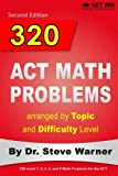 img - for 320 ACT Math Problems arranged by Topic and Difficulty Level, 2nd Edition: 160 ACT Questions with Solutions, 160 Additional Questions with Answers book / textbook / text book