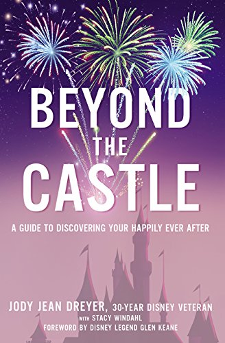 Beyond the Castle: A Guide to Discovering Your Happily Ever After (Beyond Disney)