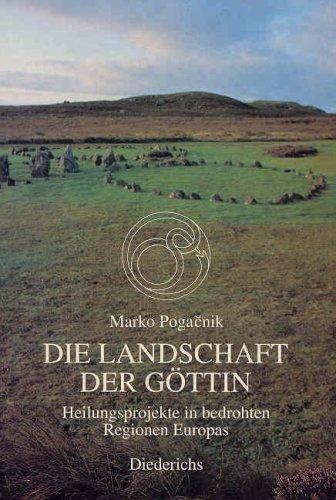 Die Landschaft der Göttin. Heilungsprojekte in bedrohten Regionen Europas