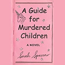A Guide for Murdered Children Audiobook by Sarah Sparrow Narrated by Keith Szarabajka