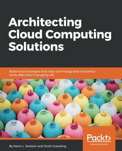 Architecting Cloud Computing Solutions: Build cloud strategies that align technology and economics while effectively man