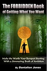 The Forbidden Book Of Getting What You Want Kindle Edition