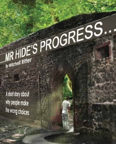 Download Mr. Hide's Progress: A Short Story About Why People Make the Wrong Choices ebook