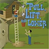 Pull, Lift, and Lower: A Book About Pulleys (Amazing Science: Simple Machines)