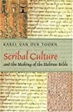 Scribal Culture and the Making of the Hebrew Bible, Karel Van Der Toorn, 0674024370