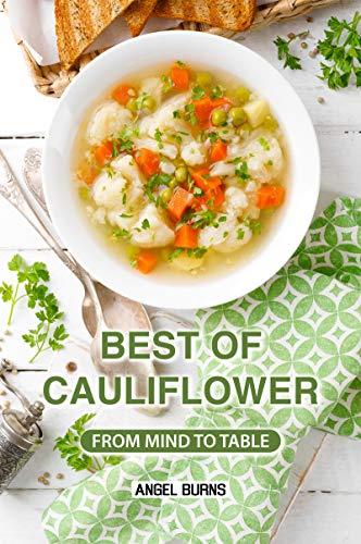 Best of Cauliflower: From Mind to Table (Best Cauliflower Crust Recipe)